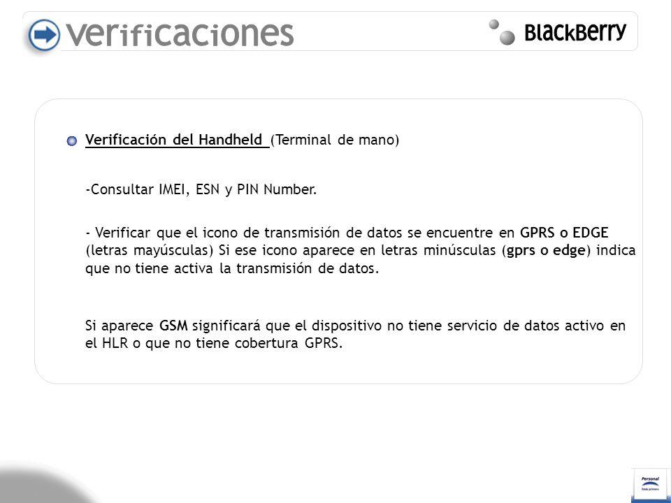 Verificación del Handheld (Terminal de mano) -Consultar IMEI, ESN y PIN Number. - Verificar que el icono de transmisión de datos se encuentre en GPRS