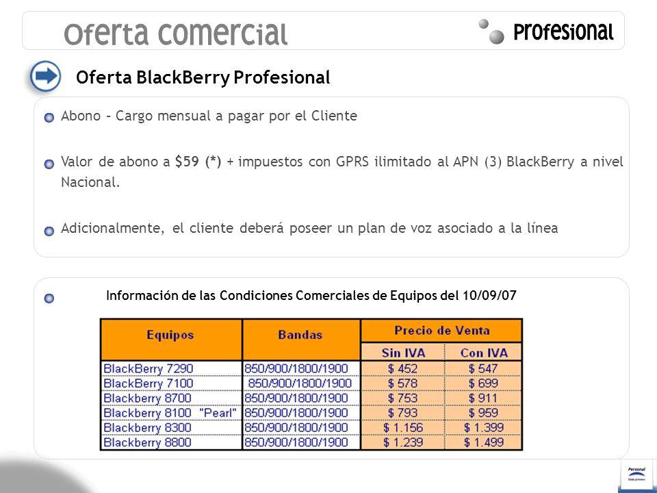 Oferta BlackBerry Profesional Abono – Cargo mensual a pagar por el Cliente Valor de abono a $59 (*) + impuestos con GPRS ilimitado al APN (3) BlackBer