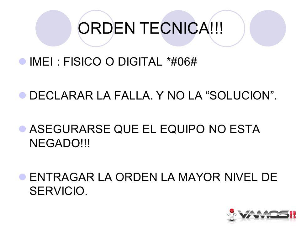 ORDEN TECNICA!!.IMEI : FISICO O DIGITAL *#06# DECLARAR LA FALLA.