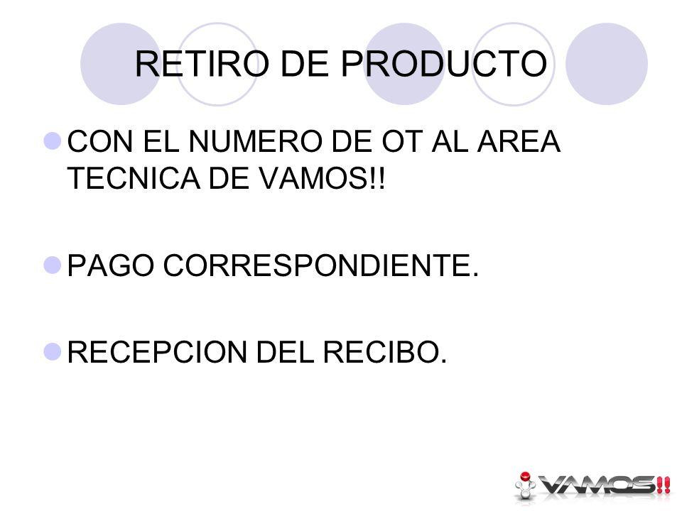 RETIRO DE PRODUCTO CON EL NUMERO DE OT AL AREA TECNICA DE VAMOS!.