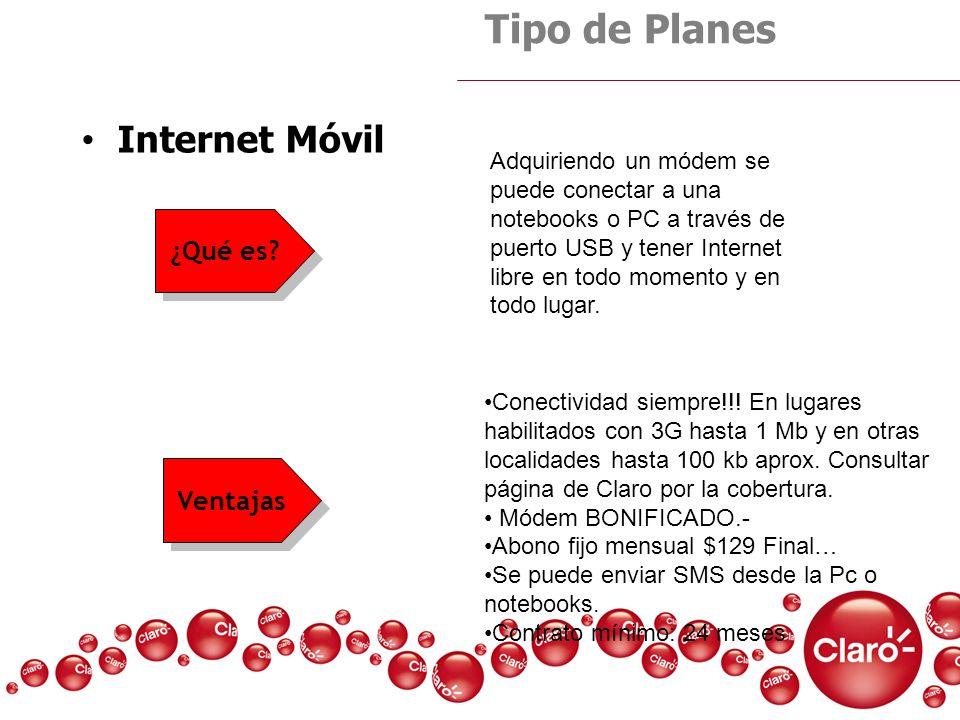 Internet Móvil Tipo de Planes Conectividad siempre!!! En lugares habilitados con 3G hasta 1 Mb y en otras localidades hasta 100 kb aprox. Consultar pá