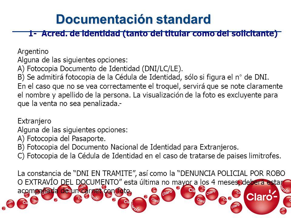 Documentación standard 1- Acred. de identidad (tanto del titular como del solicitante) Argentino Alguna de las siguientes opciones: A) Fotocopia Docum