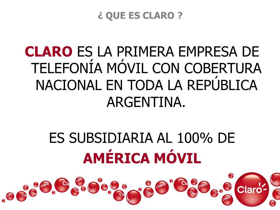 ¿ QUE ES CLARO ? CLARO ES LA PRIMERA EMPRESA DE TELEFONÍA MÓVIL CON COBERTURA NACIONAL EN TODA LA REPÚBLICA ARGENTINA. ES SUBSIDIARIA AL 100% DE AMÉRI