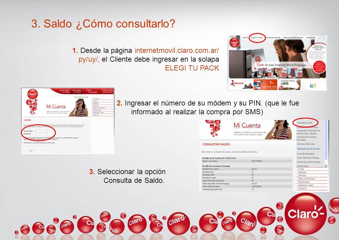 3. Saldo ¿Cómo consultarlo? 3. Seleccionar la opción Consulta de Saldo. 1. Desde la página internetmovil.claro.com.ar/ py/uy/, el Cliente debe ingresa