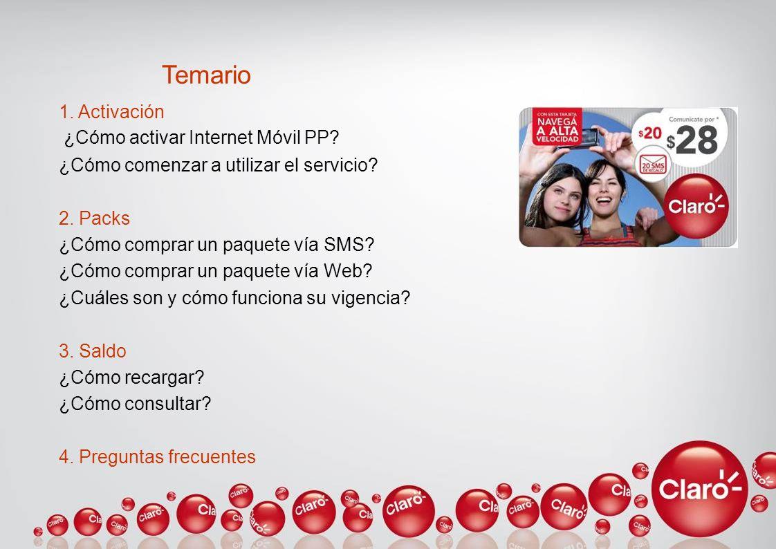 Temario 1. Activación ¿Cómo activar Internet Móvil PP? ¿Cómo comenzar a utilizar el servicio? 2. Packs ¿Cómo comprar un paquete vía SMS? ¿Cómo comprar