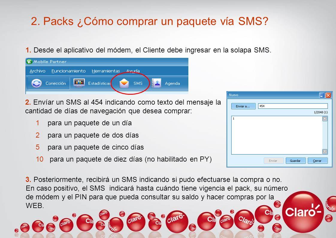 2. Packs ¿Cómo comprar un paquete vía SMS? 1. Desde el aplicativo del módem, el Cliente debe ingresar en la solapa SMS. 3. Posteriormente, recibirá un