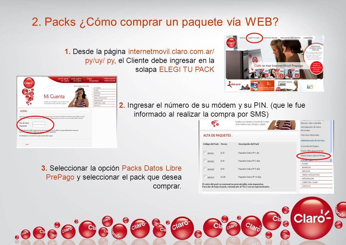 2. Packs ¿Cómo comprar un paquete vía WEB? 1. Desde la página internetmovil.claro.com.ar/ py/uy/ py, el Cliente debe ingresar en la solapa ELEGI TU PA