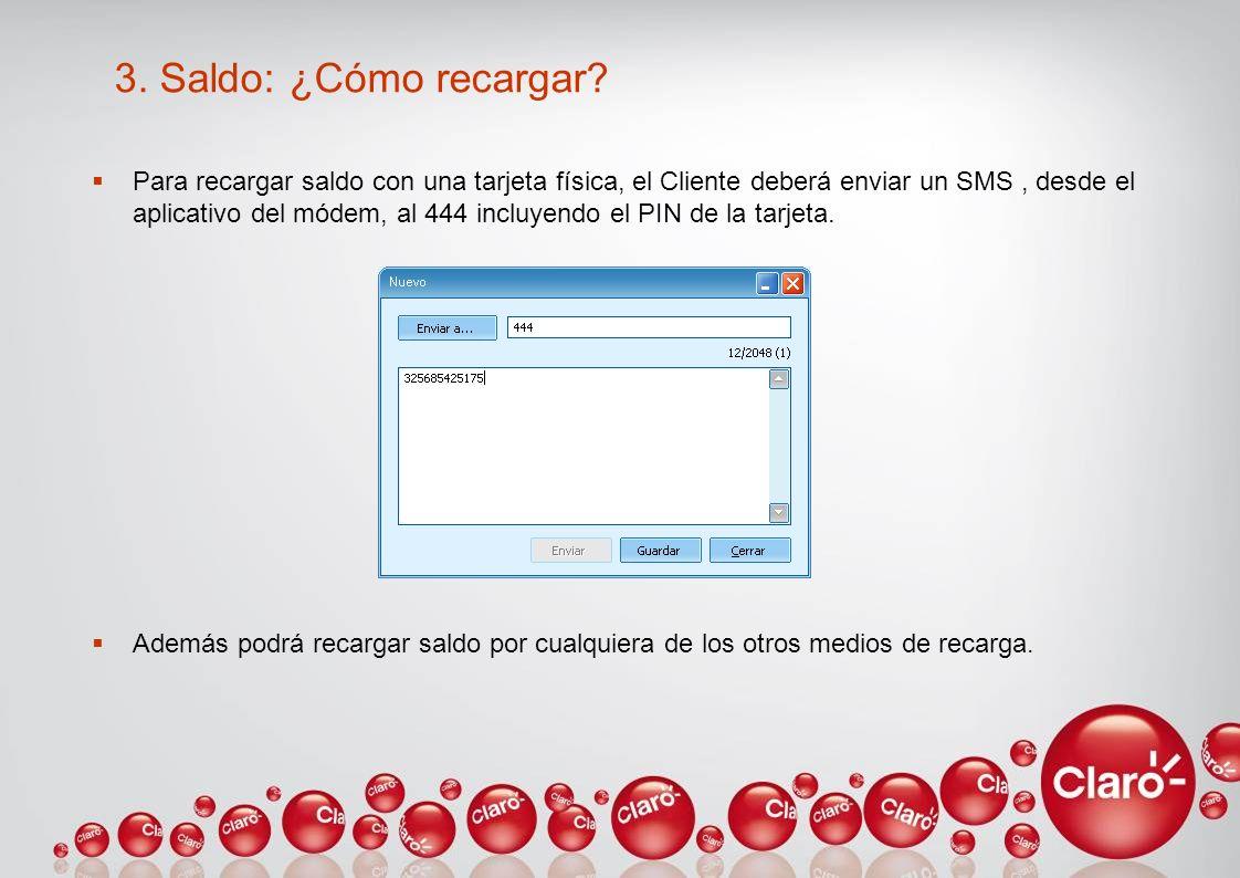 3. Saldo: ¿Cómo recargar? Para recargar saldo con una tarjeta física, el Cliente deberá enviar un SMS, desde el aplicativo del módem, al 444 incluyend
