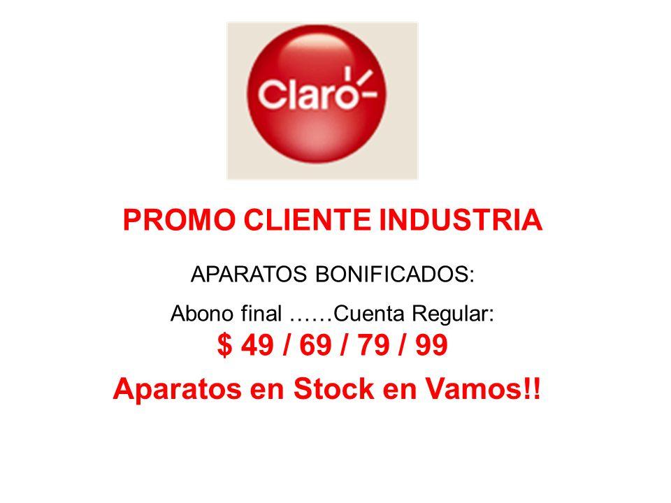 APARATOS BONIFICADOS: Abono final ……Cuenta Regular: $ 49 / 69 / 79 / 99 PROMO CLIENTE INDUSTRIA Aparatos en Stock en Vamos!!