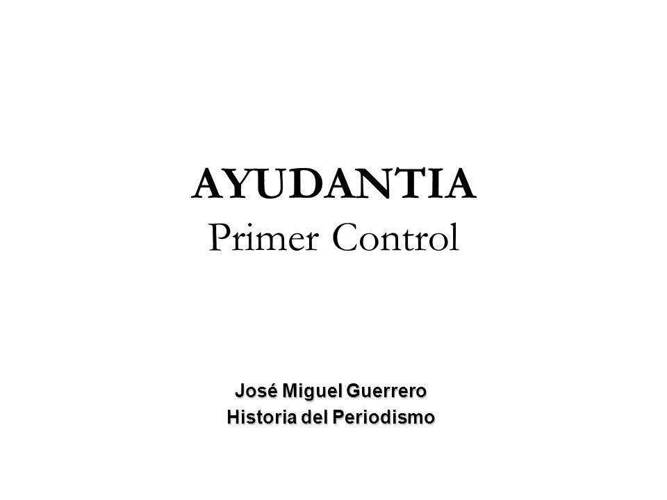 AYUDANTIA Primer Control José Miguel Guerrero Historia del Periodismo