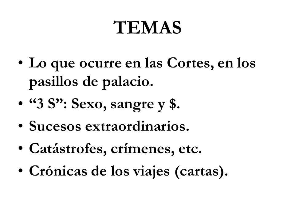 TEMAS Lo que ocurre en las Cortes, en los pasillos de palacio. 3 S: Sexo, sangre y $. Sucesos extraordinarios. Catástrofes, crímenes, etc. Crónicas de