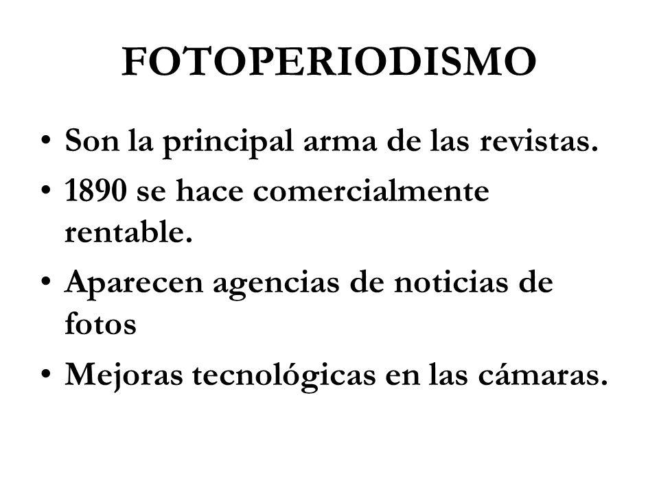 FOTOPERIODISMO Son la principal arma de las revistas. 1890 se hace comercialmente rentable. Aparecen agencias de noticias de fotos Mejoras tecnológica