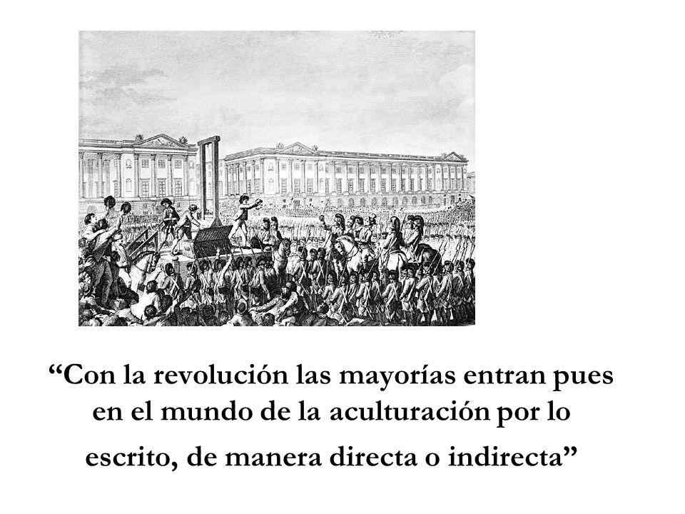 Con la revolución las mayorías entran pues en el mundo de la aculturación por lo escrito, de manera directa o indirecta