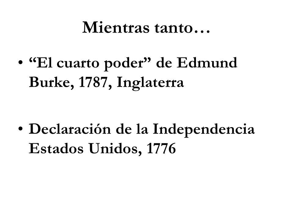 Mientras tanto… El cuarto poder de Edmund Burke, 1787, Inglaterra Declaración de la Independencia Estados Unidos, 1776