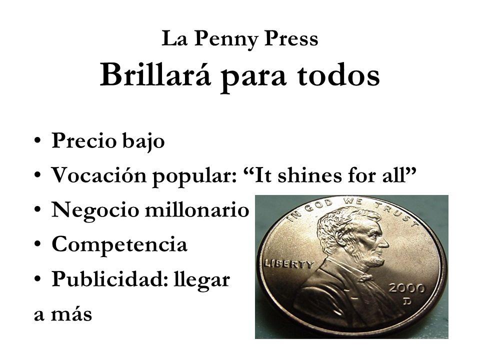 La Penny Press Brillará para todos Precio bajo Vocación popular: It shines for all Negocio millonario Competencia Publicidad: llegar a más