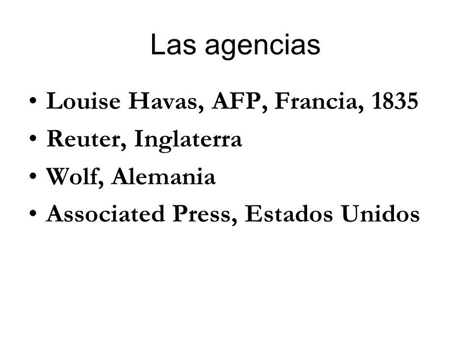 Las agencias Louise Havas, AFP, Francia, 1835 Reuter, Inglaterra Wolf, Alemania Associated Press, Estados Unidos