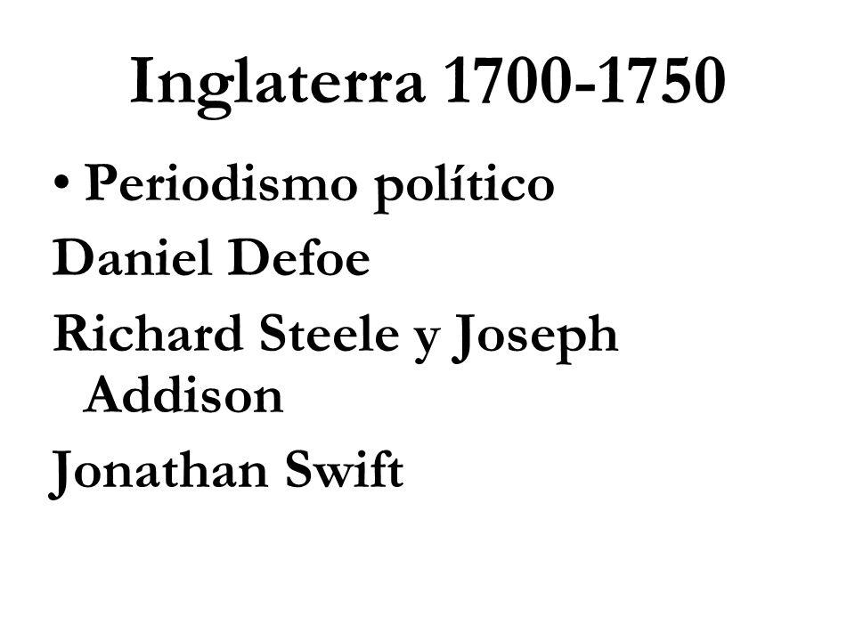 Inglaterra 1700-1750 Periodismo político Daniel Defoe Richard Steele y Joseph Addison Jonathan Swift