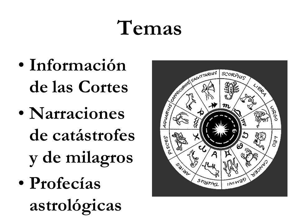 Temas Información de las Cortes Narraciones de catástrofes y de milagros Profecías astrológicas