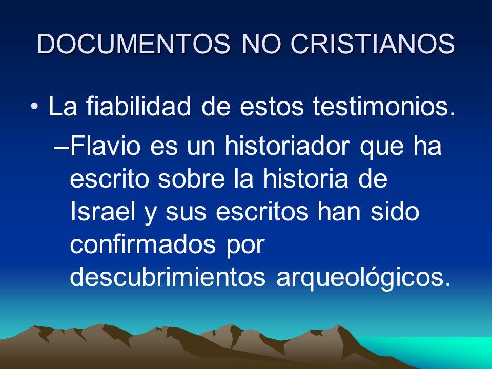 DOCUMENTOS NO CRISTIANOS La fiabilidad de estos testimonios. –Flavio es un historiador que ha escrito sobre la historia de Israel y sus escritos han s