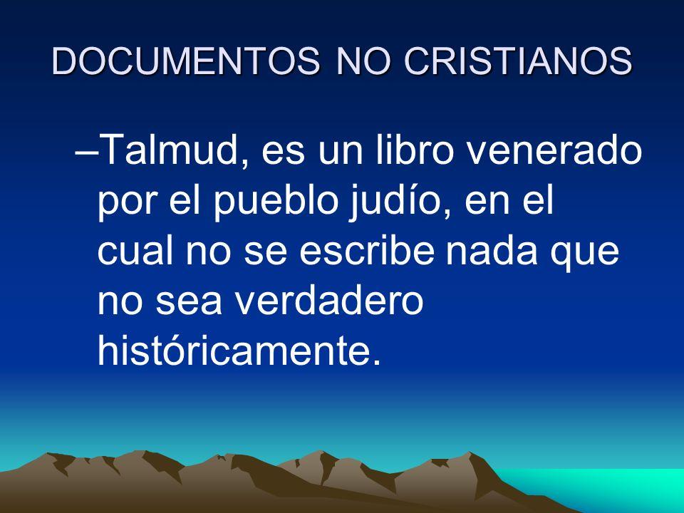 DOCUMENTOS NO CRISTIANOS –Talmud, es un libro venerado por el pueblo judío, en el cual no se escribe nada que no sea verdadero históricamente.