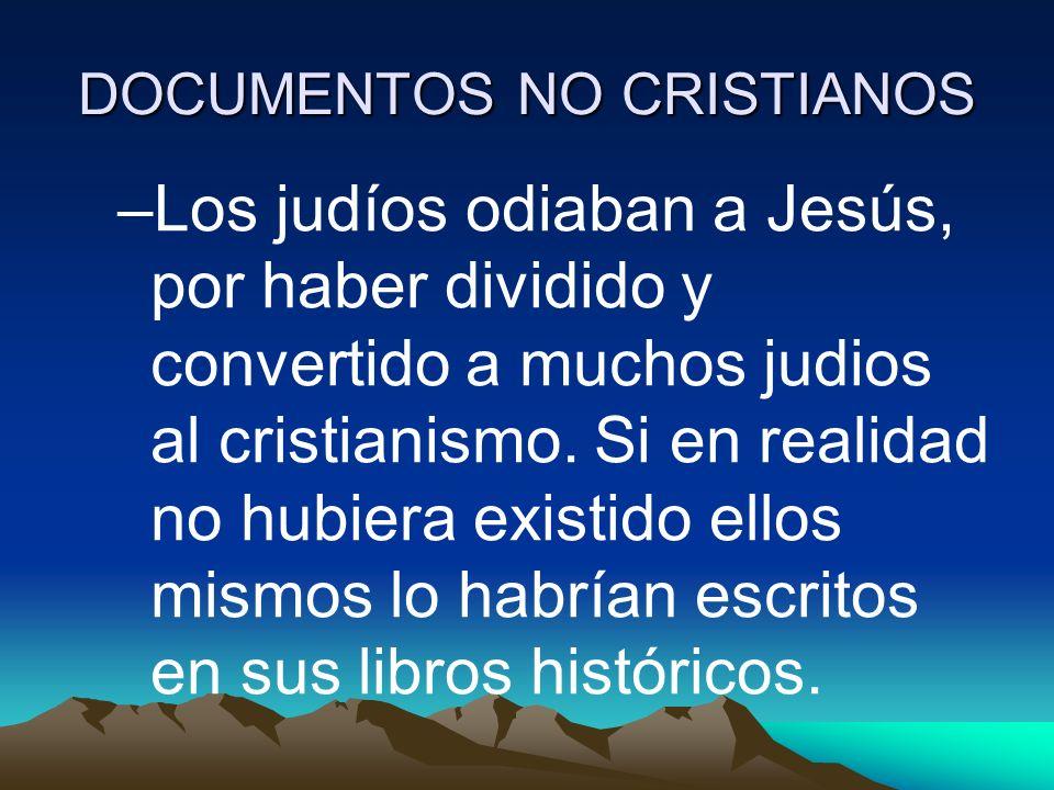 DOCUMENTOS NO CRISTIANOS –Los judíos odiaban a Jesús, por haber dividido y convertido a muchos judios al cristianismo. Si en realidad no hubiera exist