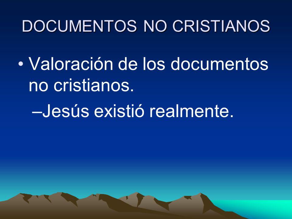 DOCUMENTOS NO CRISTIANOS Valoración de los documentos no cristianos. –Jesús existió realmente.