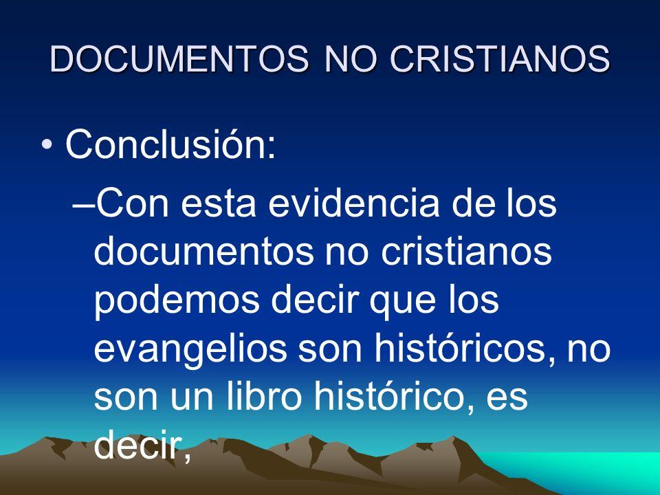 DOCUMENTOS NO CRISTIANOS Conclusión: –Con esta evidencia de los documentos no cristianos podemos decir que los evangelios son históricos, no son un li