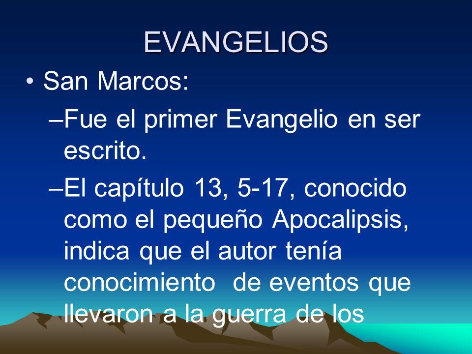 EVANGELIOS San Marcos: –Fue el primer Evangelio en ser escrito. –El capítulo 13, 5-17, conocido como el pequeño Apocalipsis, indica que el autor tenía