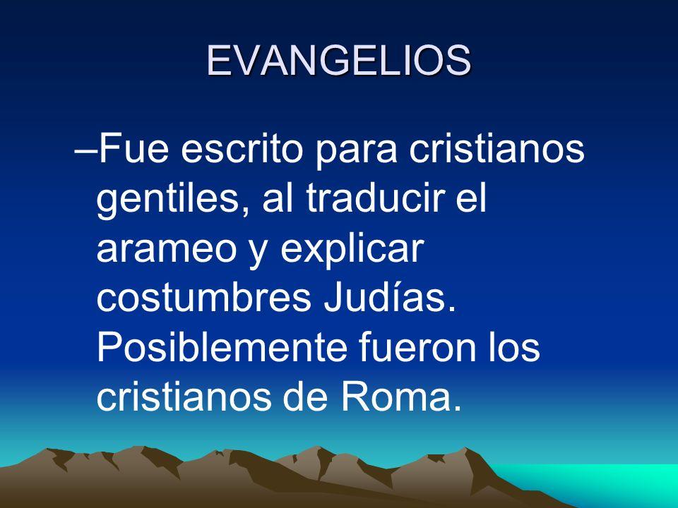 EVANGELIOS –Fue escrito para cristianos gentiles, al traducir el arameo y explicar costumbres Judías. Posiblemente fueron los cristianos de Roma.