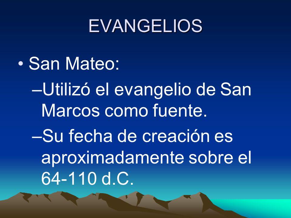 EVANGELIOS San Mateo: –Utilizó el evangelio de San Marcos como fuente. –Su fecha de creación es aproximadamente sobre el 64-110 d.C.