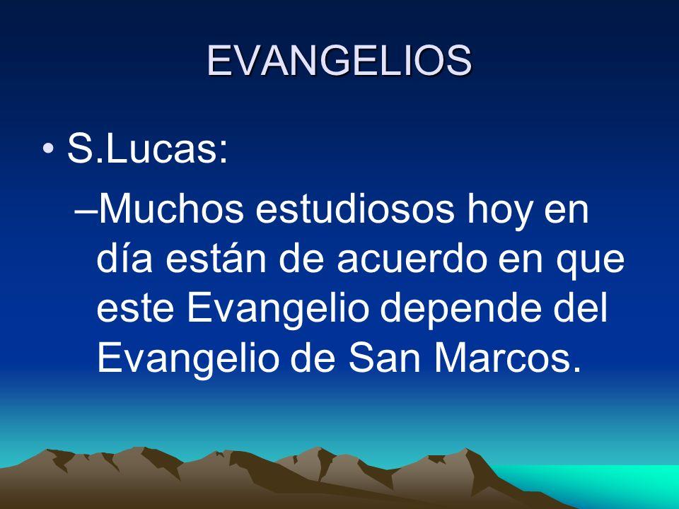 EVANGELIOS S.Lucas: –Muchos estudiosos hoy en día están de acuerdo en que este Evangelio depende del Evangelio de San Marcos.