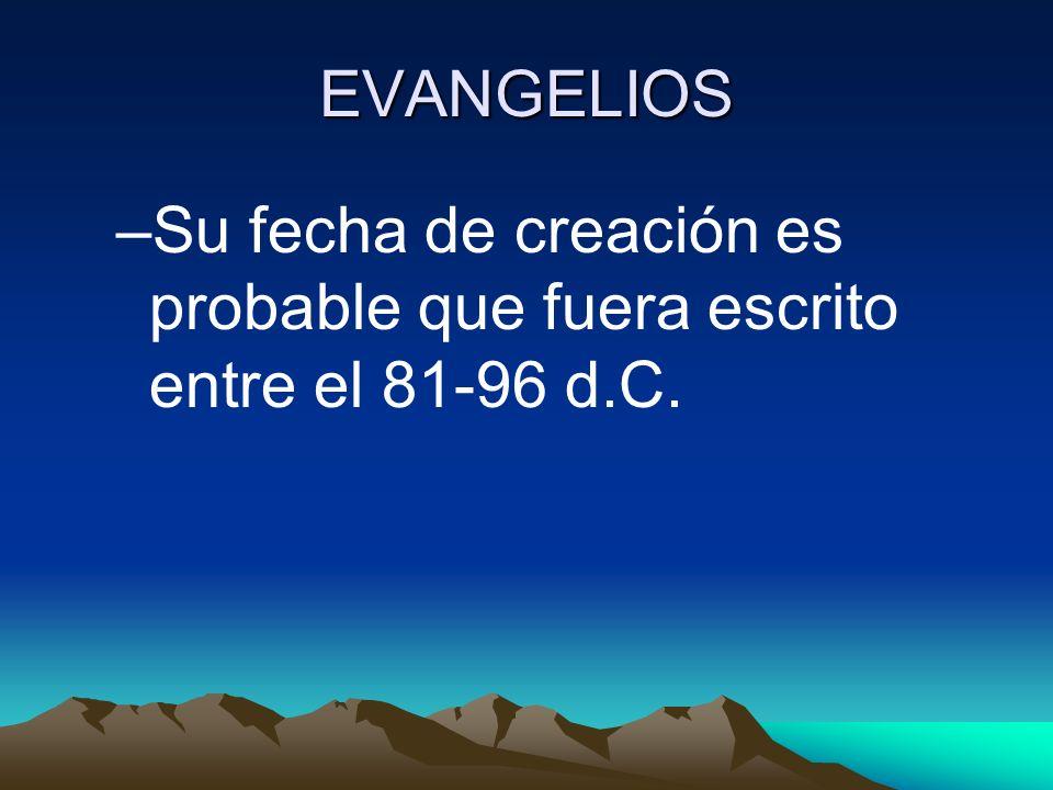 EVANGELIOS –Su fecha de creación es probable que fuera escrito entre el 81-96 d.C.