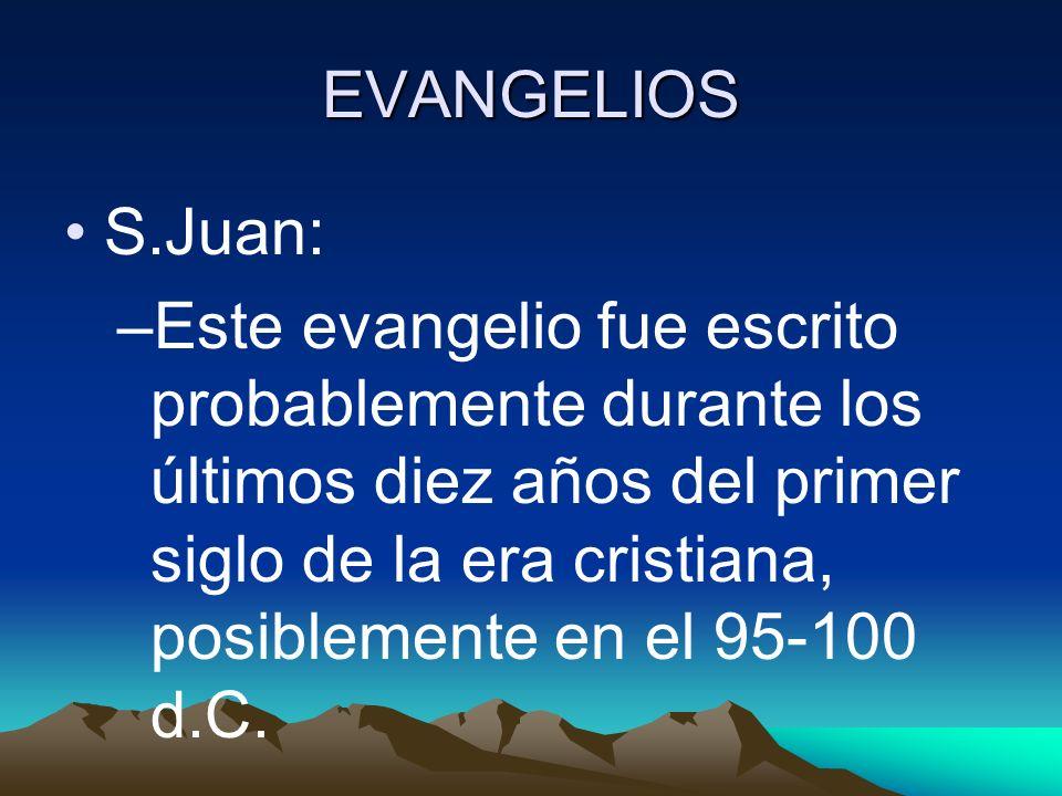 EVANGELIOS S.Juan: –Este evangelio fue escrito probablemente durante los últimos diez años del primer siglo de la era cristiana, posiblemente en el 95