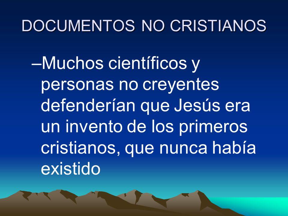 DOCUMENTOS NO CRISTIANOS –Muchos científicos y personas no creyentes defenderían que Jesús era un invento de los primeros cristianos, que nunca había