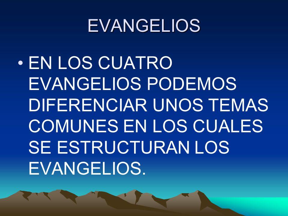 EVANGELIOS EN LOS CUATRO EVANGELIOS PODEMOS DIFERENCIAR UNOS TEMAS COMUNES EN LOS CUALES SE ESTRUCTURAN LOS EVANGELIOS.