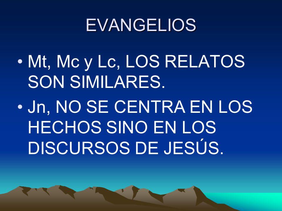 EVANGELIOS Mt, Mc y Lc, LOS RELATOS SON SIMILARES. Jn, NO SE CENTRA EN LOS HECHOS SINO EN LOS DISCURSOS DE JESÚS.