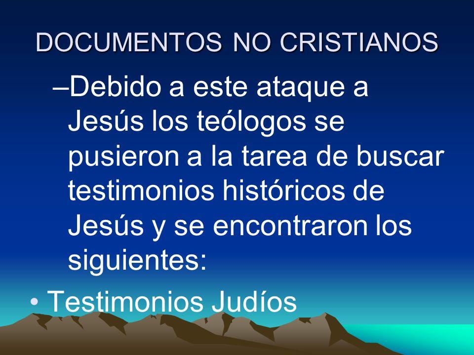 DOCUMENTOS NO CRISTIANOS –Debido a este ataque a Jesús los teólogos se pusieron a la tarea de buscar testimonios históricos de Jesús y se encontraron