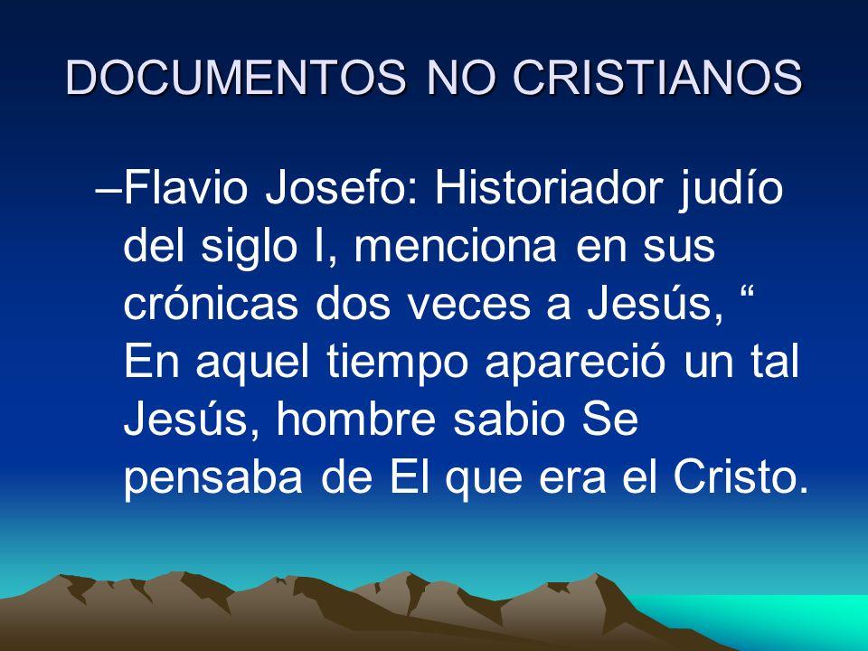 DOCUMENTOS NO CRISTIANOS Conclusión: –Con esta evidencia de los documentos no cristianos podemos decir que los evangelios son históricos, no son un libro histórico, es decir,