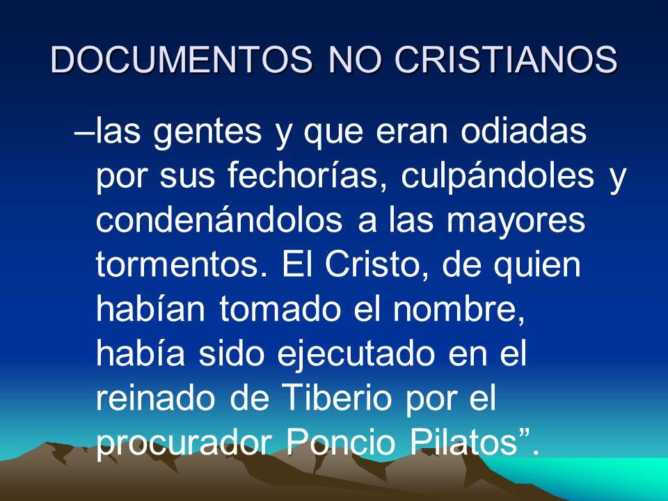 DOCUMENTOS NO CRISTIANOS –las gentes y que eran odiadas por sus fechorías, culpándoles y condenándolos a las mayores tormentos. El Cristo, de quien ha