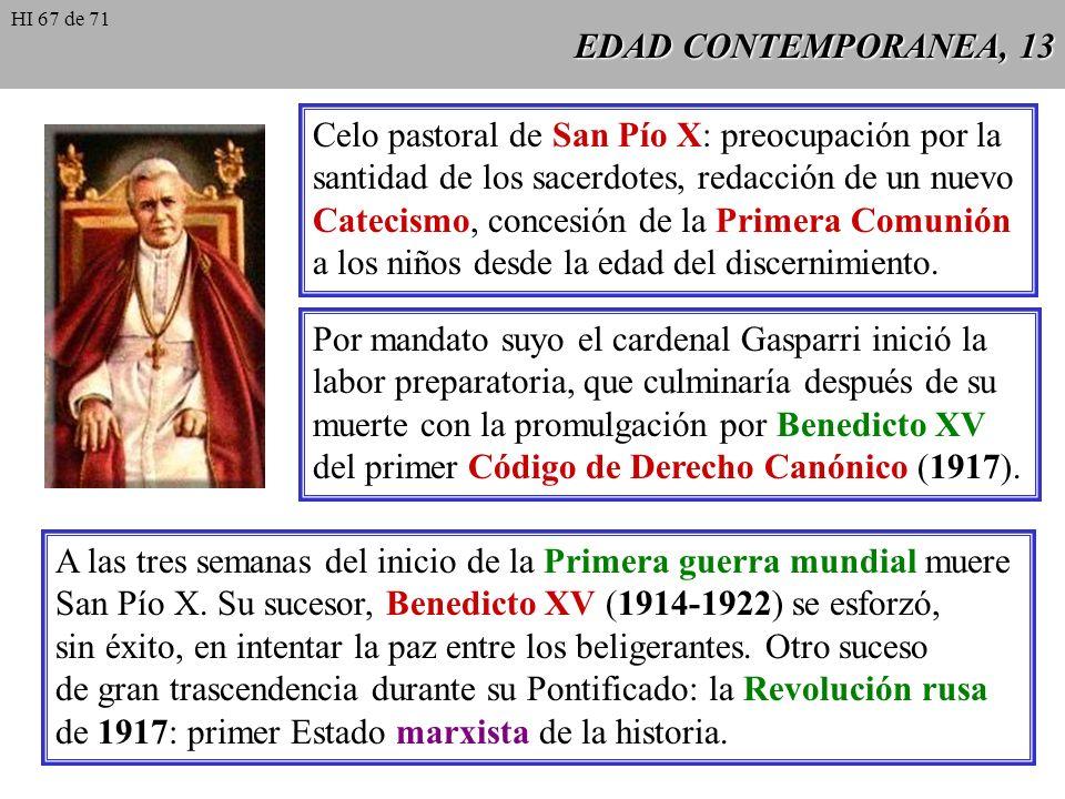 EDAD CONTEMPORANEA, 12 Durante el Pontificado de San Pío X (1903-1914) la dinámica anti- clerical se dejó sentir en los países latinos del mediodía de