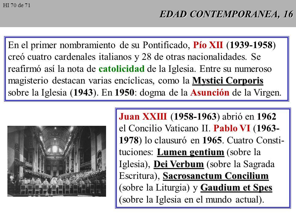 EDAD CONTEMPORANEA, 14 Período de entreguerras: coincidió prácti- camente con el Pontificado de Pío XI (1922- 1939). Se consiguió poner fin a la cuest