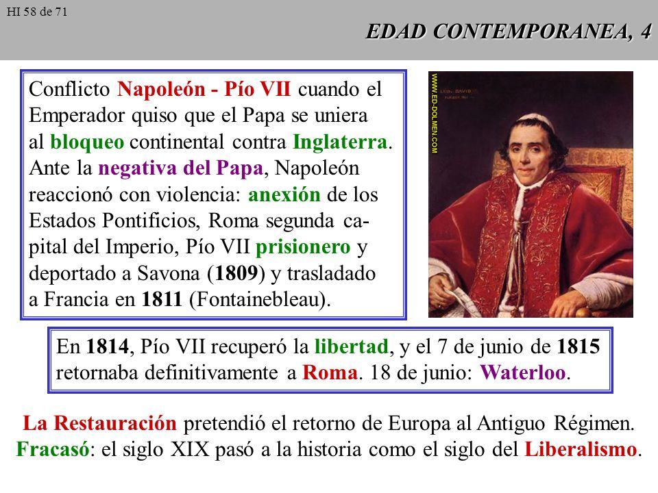 EDAD CONTEMPORANEA, 3 09.11.1799: un golpe de estado elevó a Napoleón Bonaparte a la magistratura de primer cónsul. 14.03.1800: elección del Papa Pío