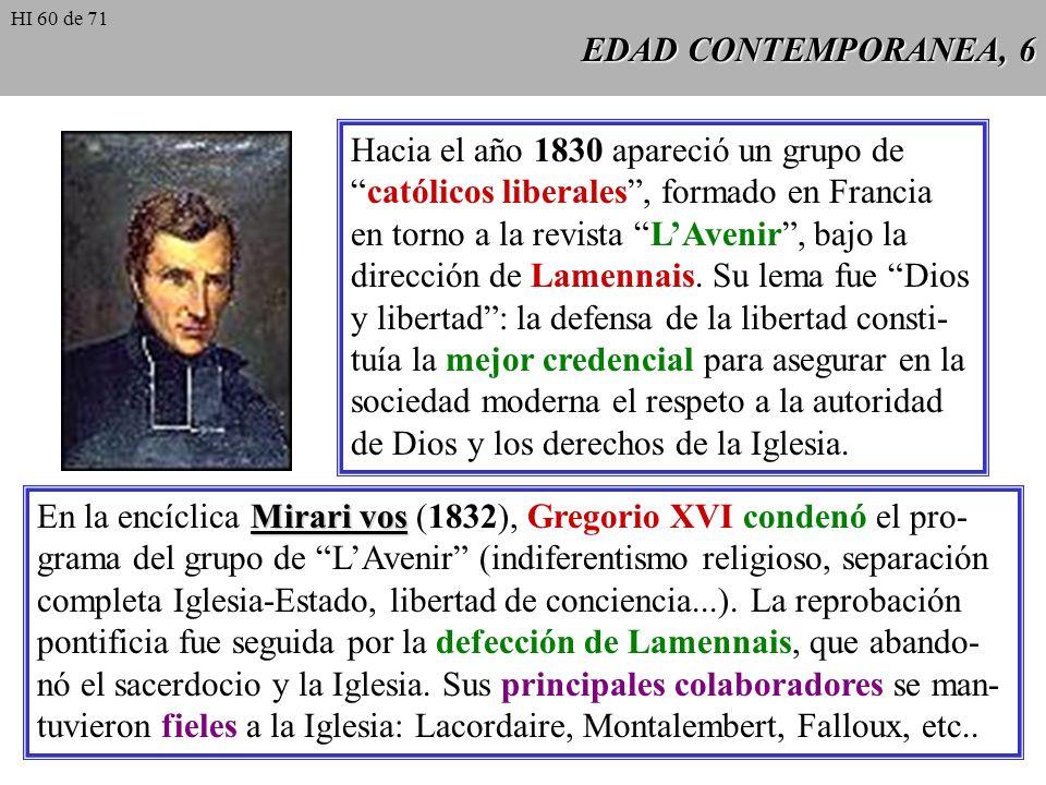 EDAD CONTEMPORANEA, 6 Hacia el año 1830 apareció un grupo de católicos liberales, formado en Francia en torno a la revista LAvenir, bajo la dirección de Lamennais.