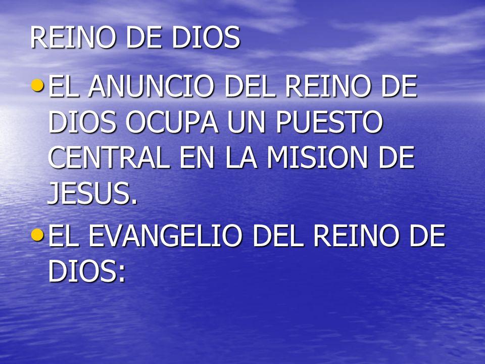 REINO DE DIOS EL ANUNCIO DEL REINO DE DIOS OCUPA UN PUESTO CENTRAL EN LA MISION DE JESUS. EL ANUNCIO DEL REINO DE DIOS OCUPA UN PUESTO CENTRAL EN LA M