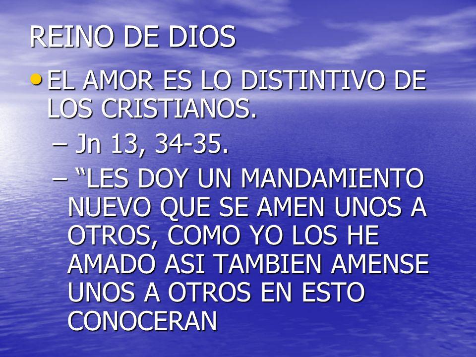 REINO DE DIOS EL AMOR ES LO DISTINTIVO DE LOS CRISTIANOS. EL AMOR ES LO DISTINTIVO DE LOS CRISTIANOS. – Jn 13, 34-35. – LES DOY UN MANDAMIENTO NUEVO Q