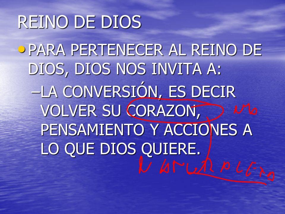 REINO DE DIOS PARA PERTENECER AL REINO DE DIOS, DIOS NOS INVITA A: PARA PERTENECER AL REINO DE DIOS, DIOS NOS INVITA A: –LA CONVERSIÓN, ES DECIR VOLVE