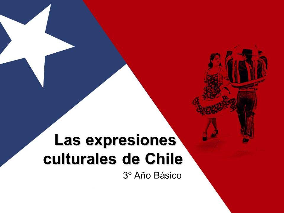 Las expresiones culturales de Chile Las expresiones culturales de Chile 3º Año Básico