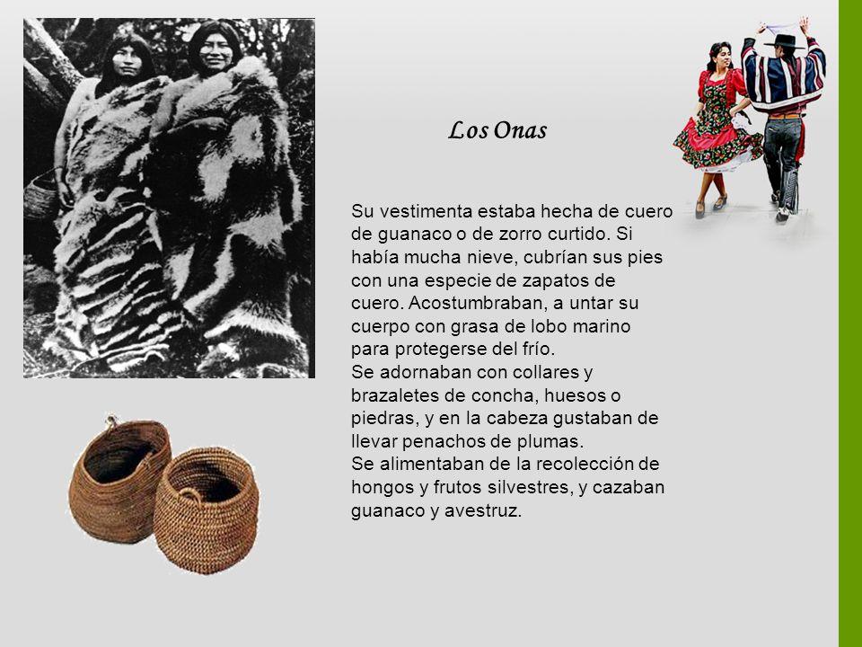 Los Onas Su vestimenta estaba hecha de cuero de guanaco o de zorro curtido. Si había mucha nieve, cubrían sus pies con una especie de zapatos de cuero