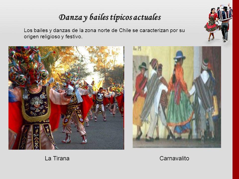 Danza y bailes típicos actuales Los bailes y danzas de la zona norte de Chile se caracterizan por su origen religioso y festivo. La TiranaCarnavalito