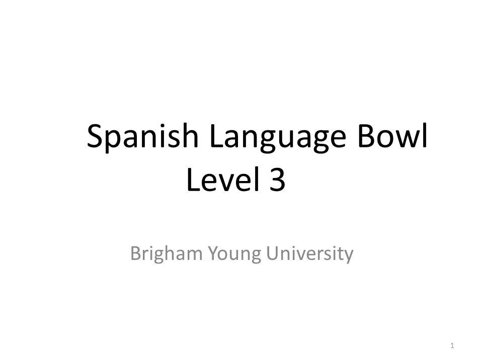 1 Brigham Young University Spanish Language Bowl Level 3